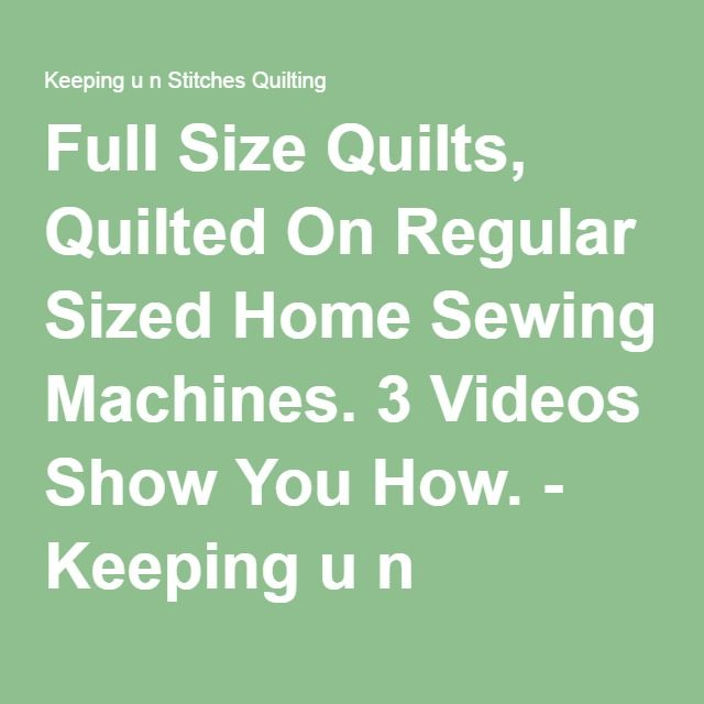 Full Size Quilts, Quilted On Regular Sized Home Sewing Machines. 3 Videos Show You How. - Keeping u n Stitches Quilting | Keeping u n Stitches Quilting