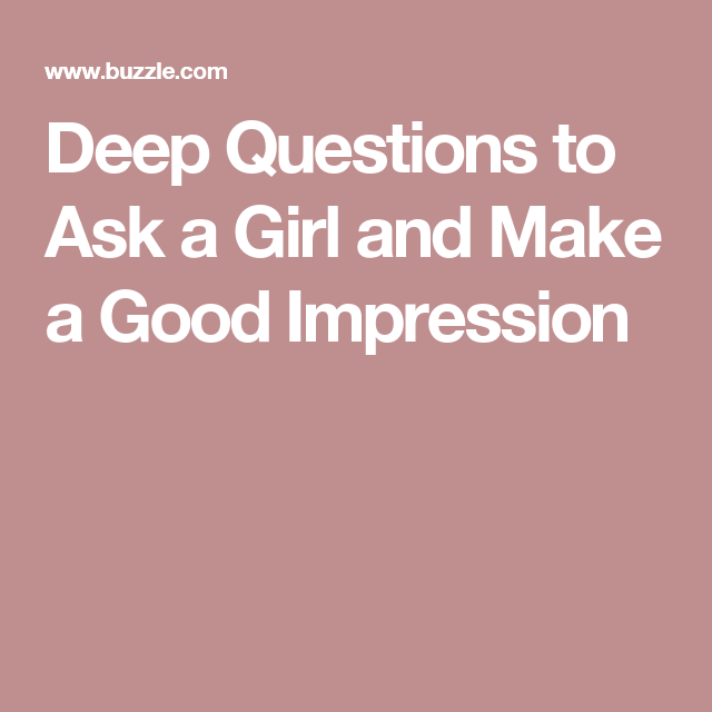Deep questions to ask a girl and make a good impression deep deep questions to ask a girl and make a good impression ccuart Image collections