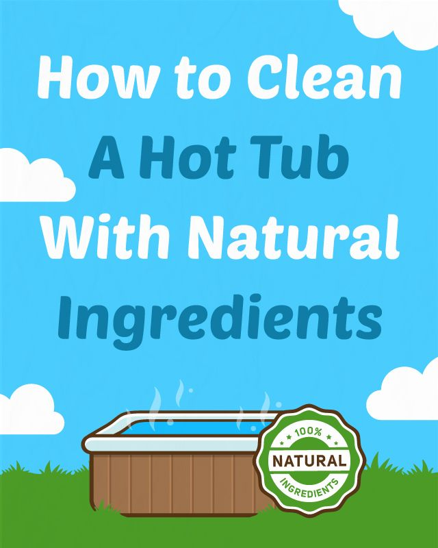 How to Clean a Hot Tub with Natural Ingredients | Hot tubs, Tubs ...