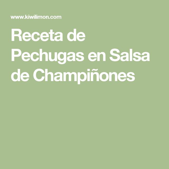 Receta de Pechugas en Salsa de Champiñones