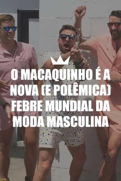 f6db2ad8d9a O macaquinho para homens é a nova (e polêmica) febre mundial da moda ...
