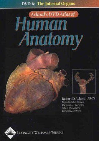 Acland\'s DVD Atlas of Human Anatomy, DVD 6: The Internal Organs (No ...