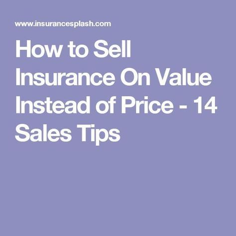 How To Sell Insurance On Value Instead Of Price 14 Sales Tips