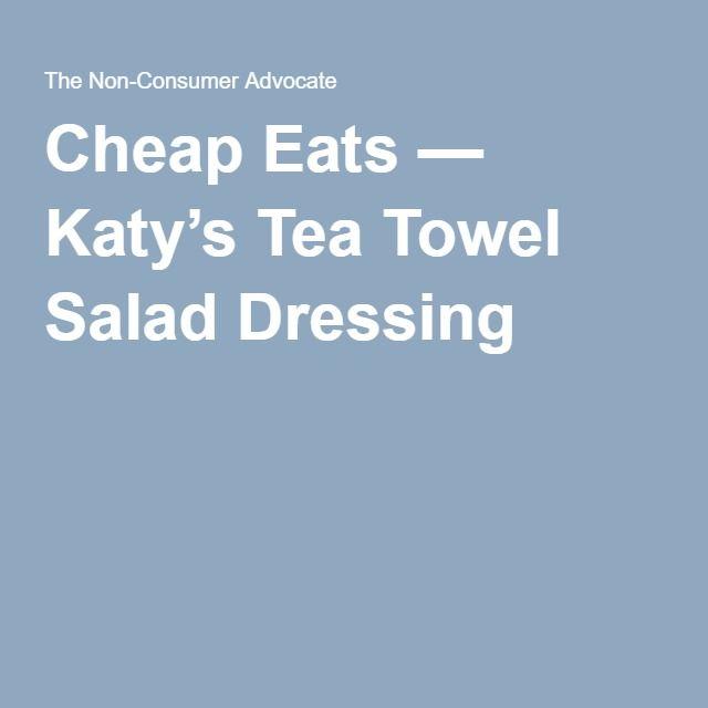 Cheap Eats — Katy's Tea Towel Salad Dressing