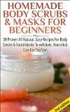 Free Kindle Book -  [Health & Fitness & Dieting][Free] Homemade Body Scrubs & Masks For Beginners 2nd Edition: 50 Proven All Natural, Easy Recipes For Body & Facial Masks To Exfoliate Nourish, & Care For Your ... Lotions, Bath Salts, Perfumes, Creams)