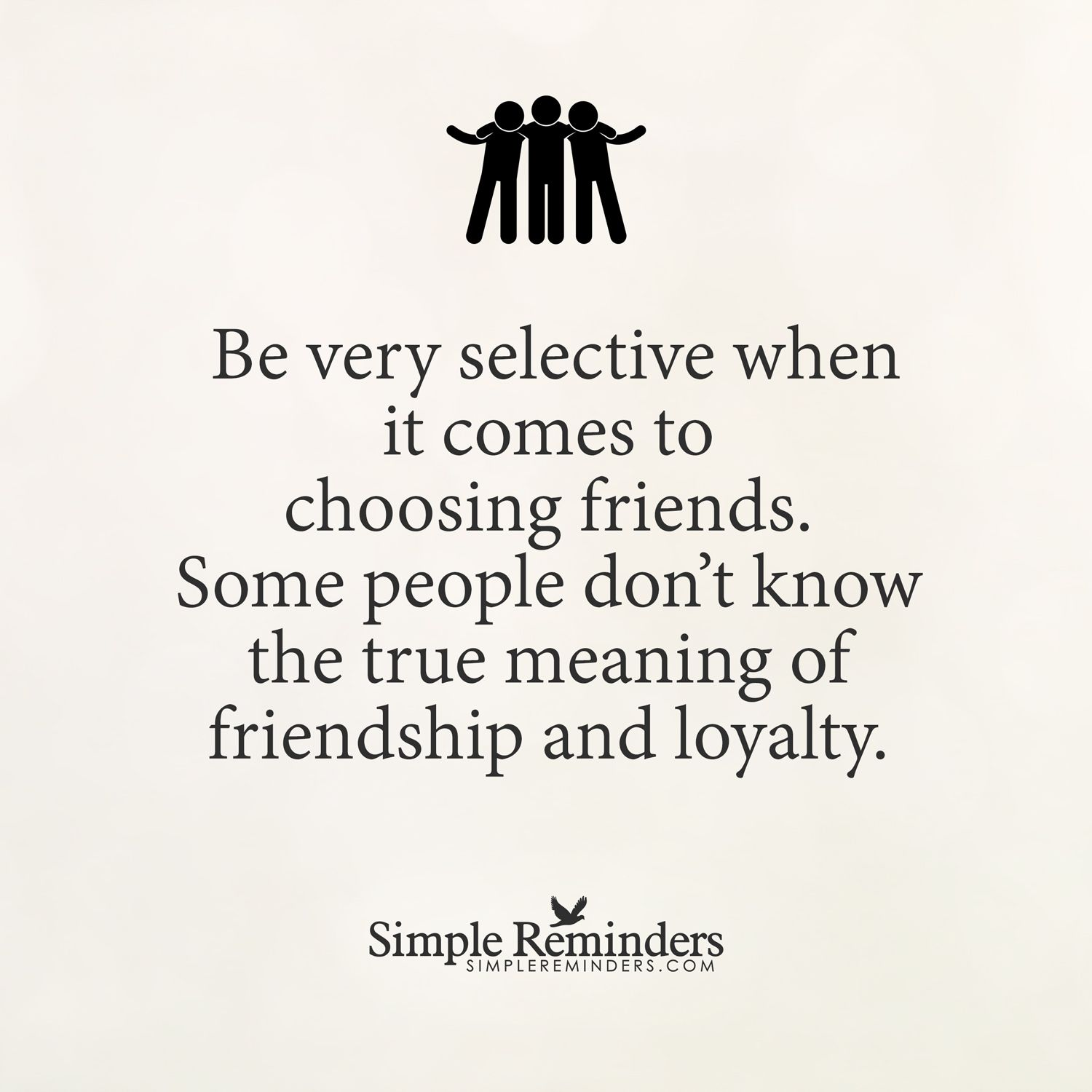 Be Very Selective Choosing Friends By Unknown Author