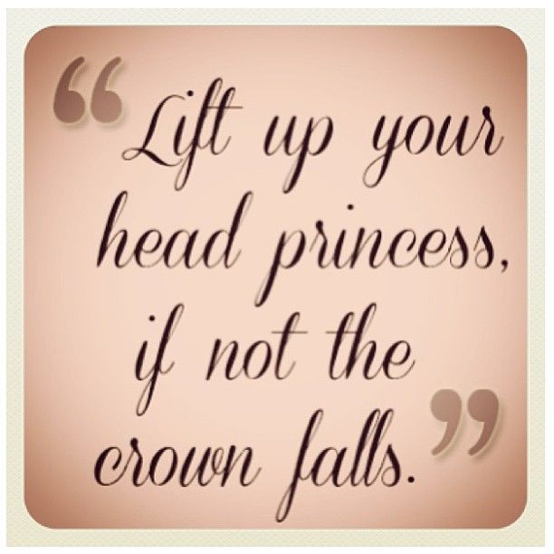 Keep Your Head Up You Grow Girl Quotes Princess Quotes Sayings