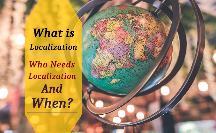 What Is Localization, Who Needs Localization, And When