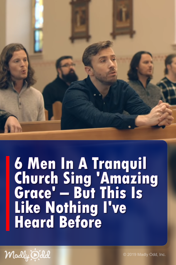 6 Men In A Tranquil Church Sing 'Amazing Grace' – This Rendition Is