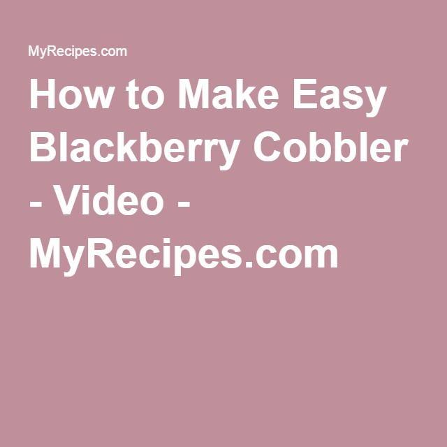 How to Make Easy Blackberry Cobbler - Video - MyRecipes.com