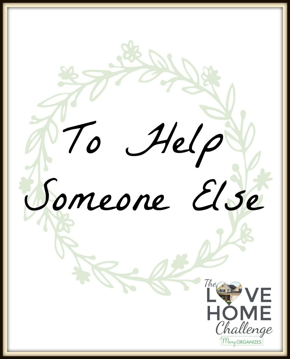Week Six of the Love Home Challenge - To Help Someone Else.  This week's focus is really fun! We are going to think of a project that helps someone else in our home!   If you live alone, think about how you can make your home more welcoming and a better experience for your guests!