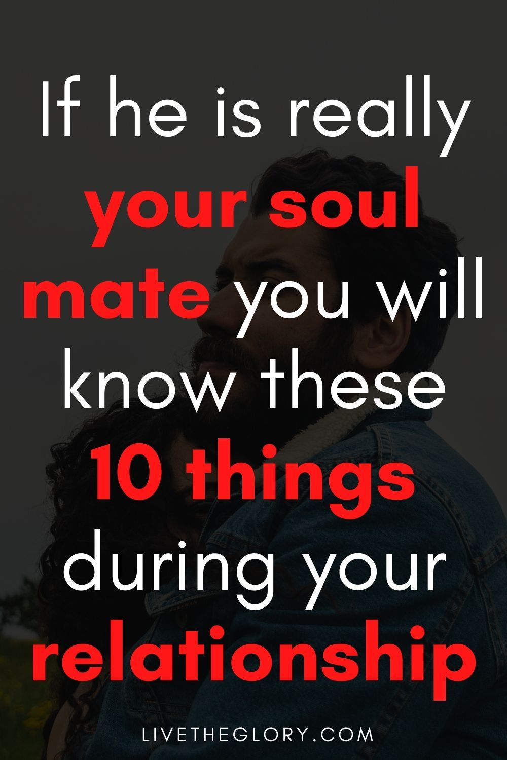 If he is really your soul mate, you will know thes