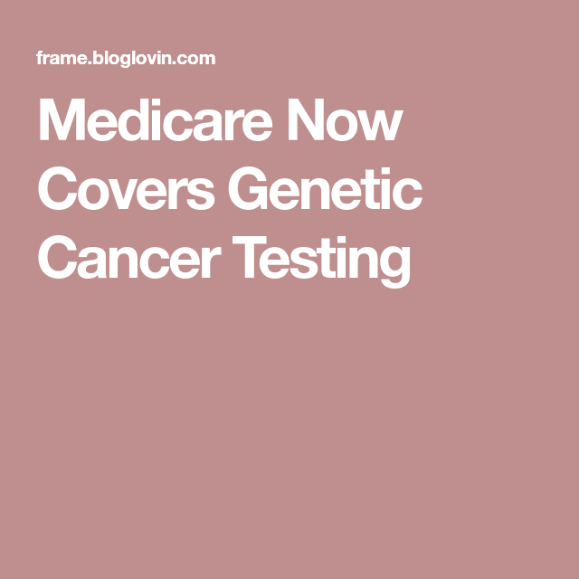 Medicare Now Covers Genetic Cancer Testing | Medicare