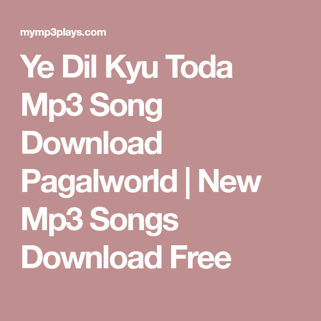 Ye Dil Kyu Toda Mp3 Song Download Pagalworld New Mp3 Songs Download Free Mp3 Song Download Mp3 Song Songs