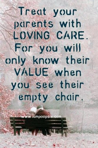 Treat Your Parents With Loving Care Poopsie Wisdom Quotes Getting Older Quotes Life Quotes To Live By