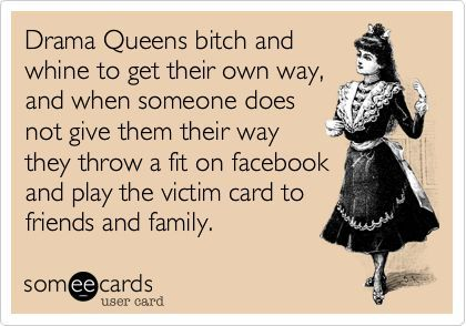 Drama Queens The Funny Thing Is That They Started The Whole Problem To Begin With Yet Later They Cannot De Drama Queen Quotes Queen Quotes Funny Queen Quotes