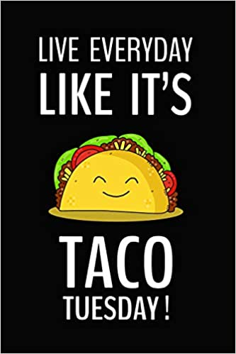 Live Everyday Like It S Taco Tuesday Love Tacos Funny Gift Journal Lined Notebook For Friends Diary For Taco Lover Taco Tuesday Journal Gift Travel Journal