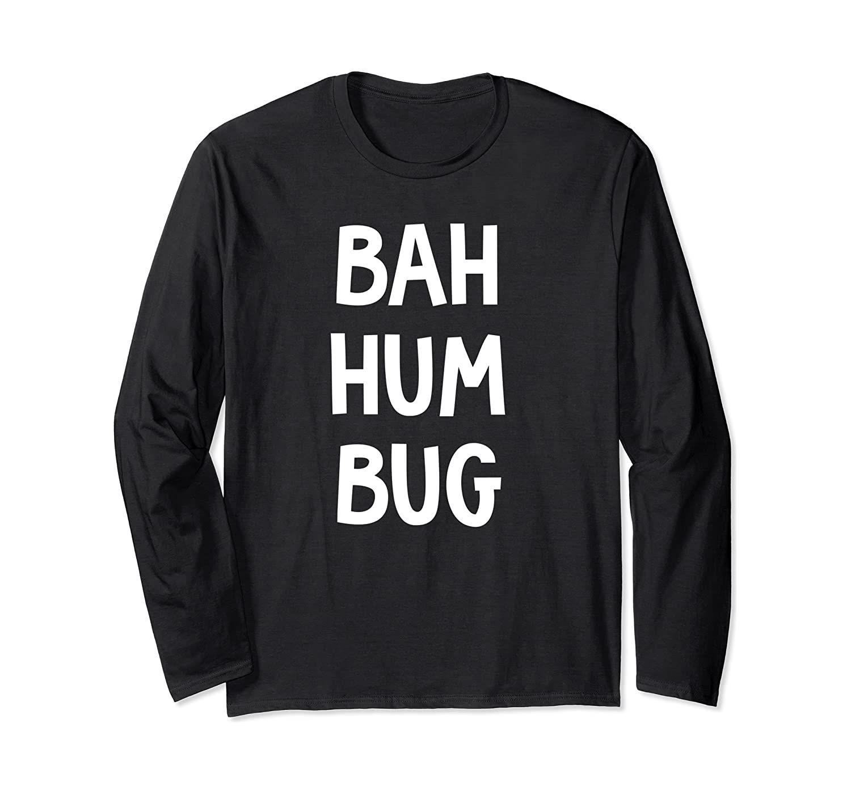 Bah Hum Bug Christmas Humbug Christmas Carols Long Sleeve T-shirt