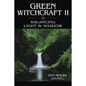 Green Witchcraft II: Balancing Light and Shadow by Ann Moura #greenwitchcraft
