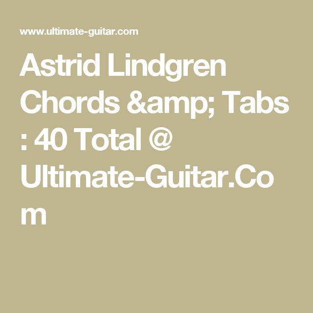 Astrid Lindgren Chords & Tabs : 40 Total @ Ultimate-Guitar.Com ...
