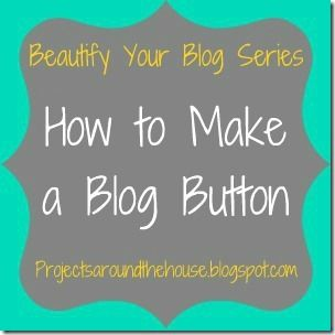 Projects Around the House: How to Make a Blog Button Using Picmonkey {Beautify Your Blog Series}