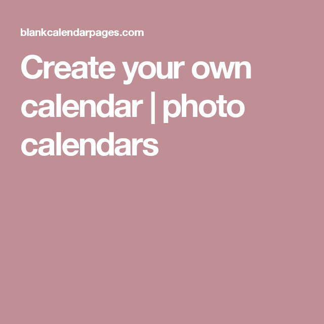 Create Your Own Calendar  Photo Calendars  Printable Calendars