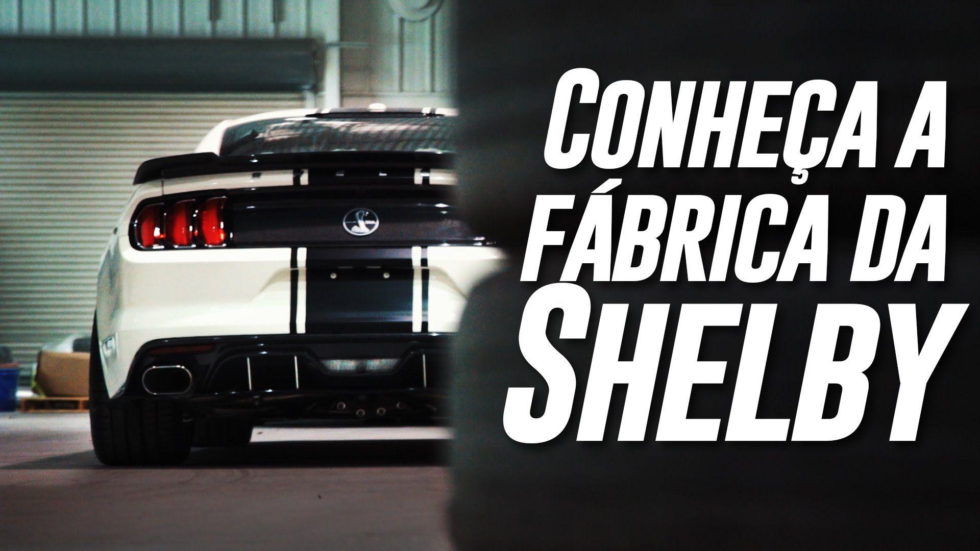 Conheça a fábrica da Shelby - Webmotors