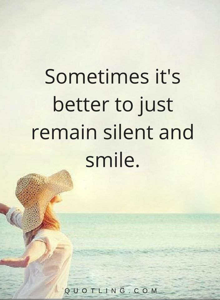 Sometimes It S Better To Just Remain Silent And Smile Love Quotes For Her Silent Quotes Smile Quotes