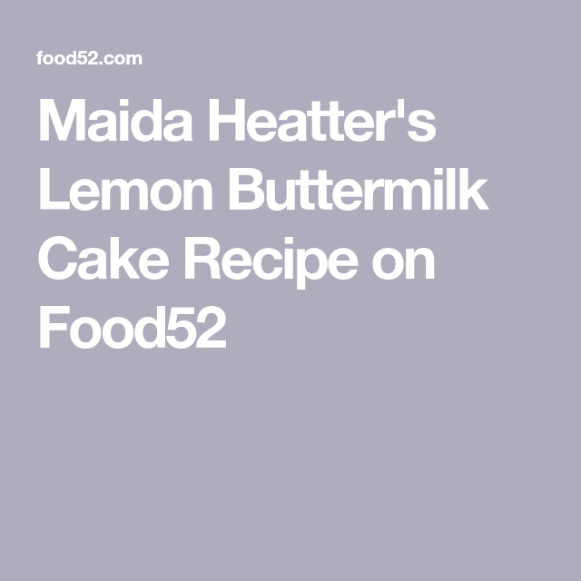 Maida Heatter S Lemon Buttermilk Cake Recipe On Food52 Recipe In 2020 Buttermilk Cake Recipe Lemon Buttermilk Cake Recipe Food 52