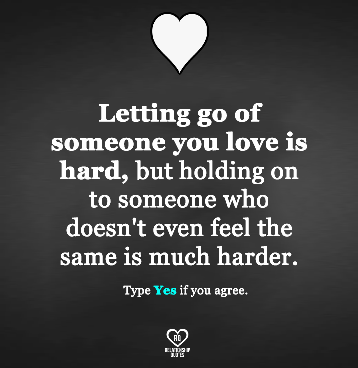 Letting Go Of Someone You Love Is Hard Strong Relationship Quotes Go For It Quotes Let Go Quotes Relationships