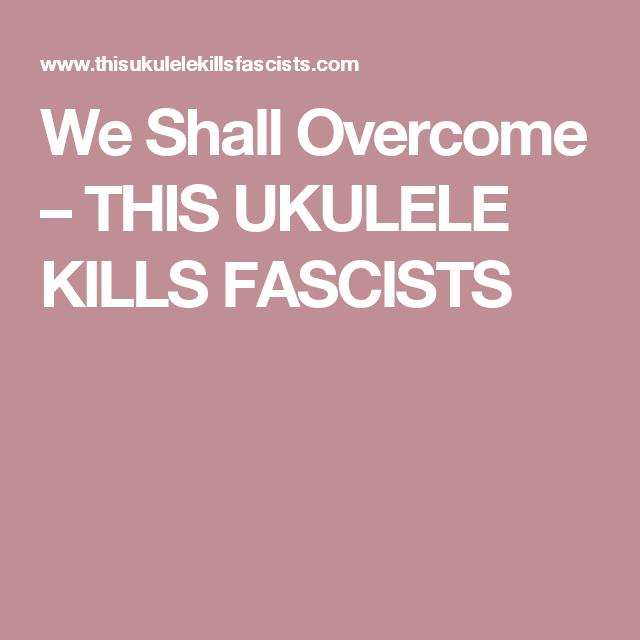 We Shall Overcome This Ukulele Kills Fascists Ukulele