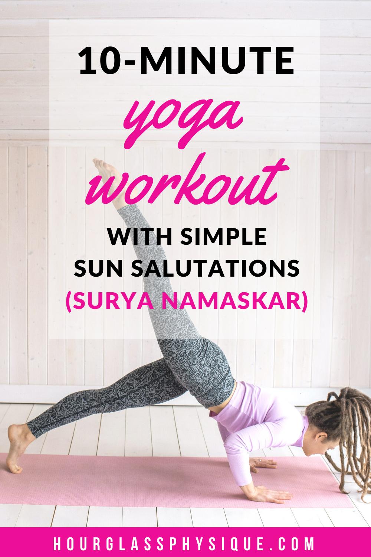 10 Minute Yoga Workout With Simple Sun Salutations Surya Namaskar Chest Workout Women Yoga Postures Workout