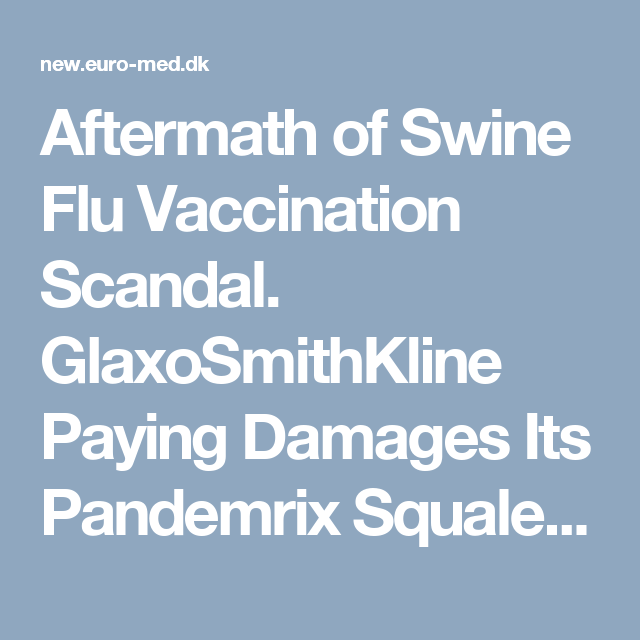 Aftermath of Swine Flu Vaccination Scandal. GlaxoSmithKline Paying Damages Its Pandemrix Squalene Victims. | NEW.EURO-MED.DK