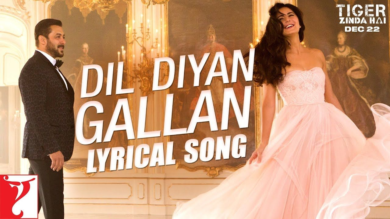 Lyrical Dil Diyan Gallan Song With Lyrics Tiger Zinda Hai Salman Khan Katrina Kaif Irshad Kamil Youtube Bollywood Songs Songs Lyrics