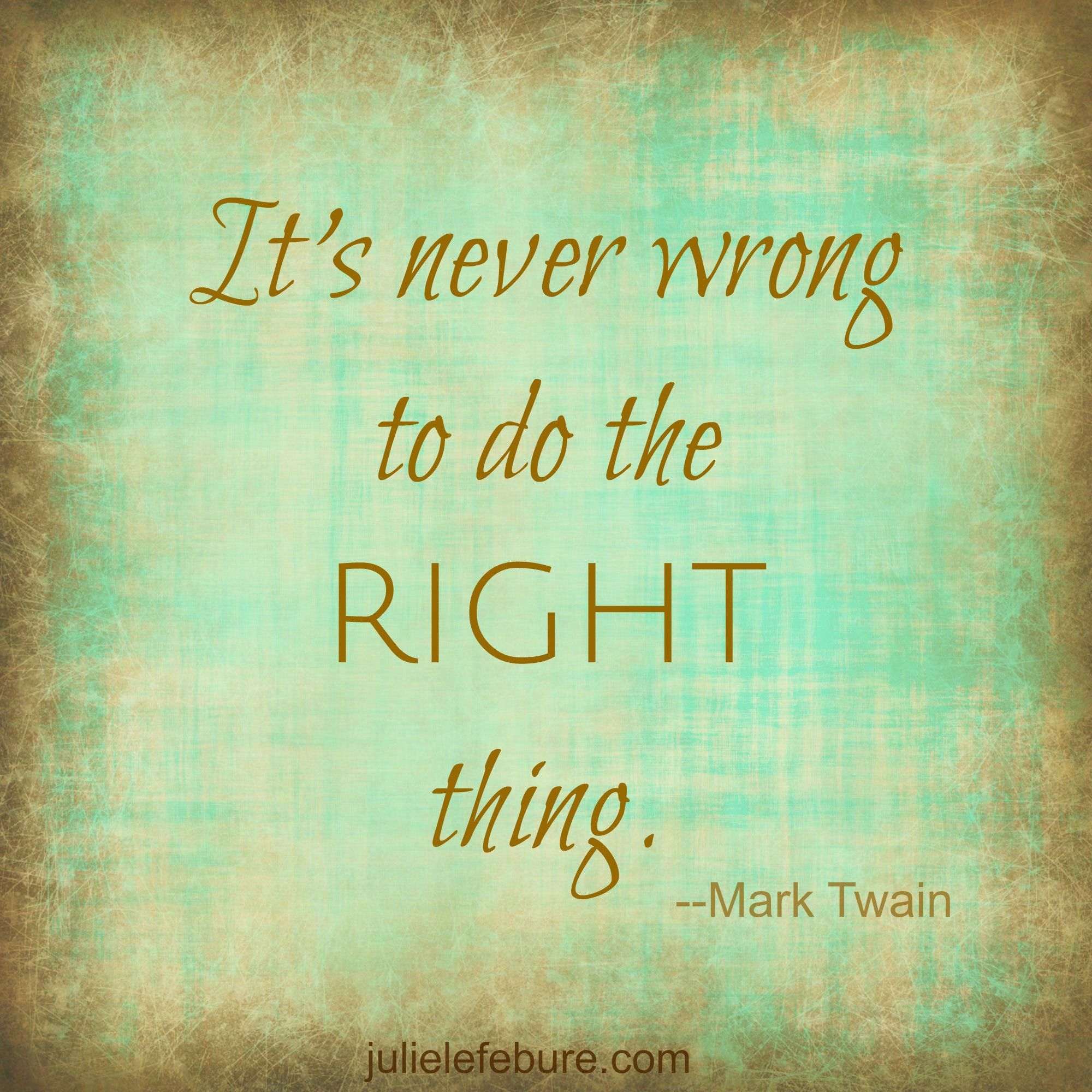 Its Never Wrong To Do The Right Thing Things To Remember