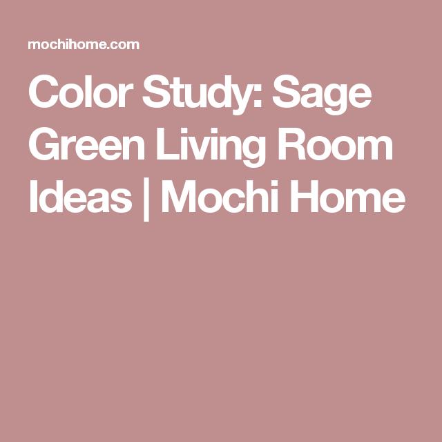Color Study: Sage Green Living Room Ideas | Mochi Home | pintura ...