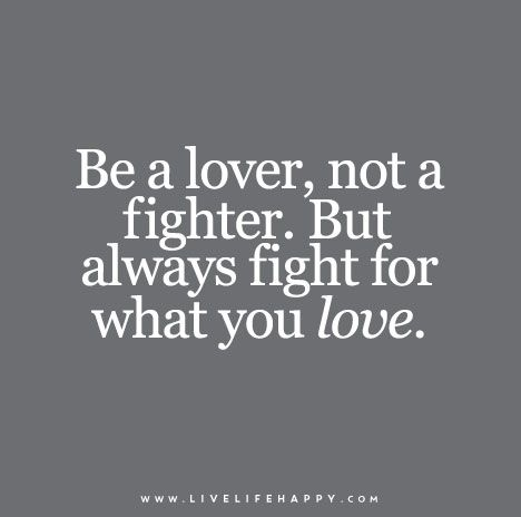 Be A Lover Not A Fighter But Always Fight For What You Love