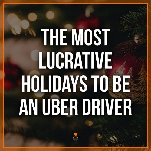The Most Lucrative Holidays To Be An Uber Driver Uber