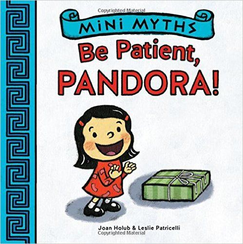 Mini Myths: Be Patient, Pandora!: Joan Holub, Leslie Patricelli: 9781419709517: Amazon.com: Books