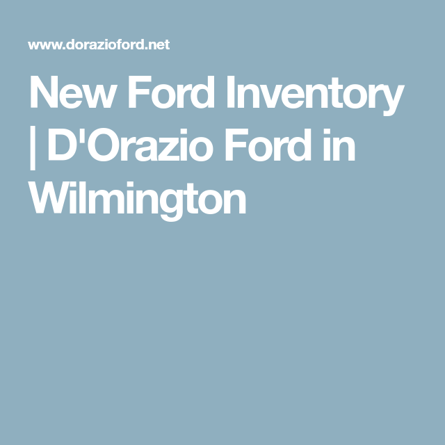 new ford inventory d orazio ford in wilmington ford new cars wilmington pinterest