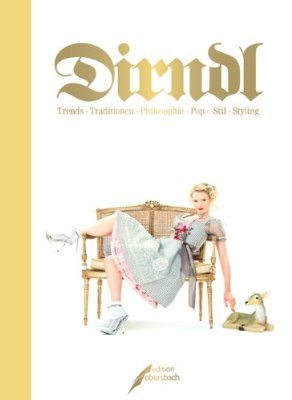 Dirndl: Trends · Traditionen · Philosophie · Pop · Stil · Styling