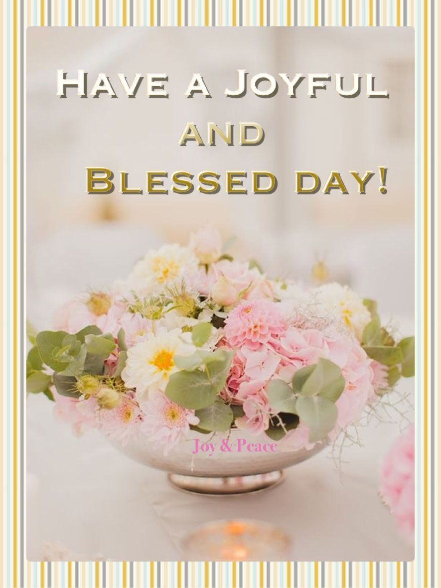 Have A Joyful And Blessed Day Morning Good Morning Morning Quotes Good Morning Good Morning Cards Good Morning Greetings Good Morning Quotes
