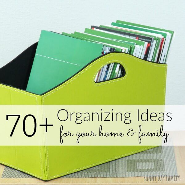 70 Awesome Organizing Ideas for Your Entire Home (and Family) | Sunny Day Family