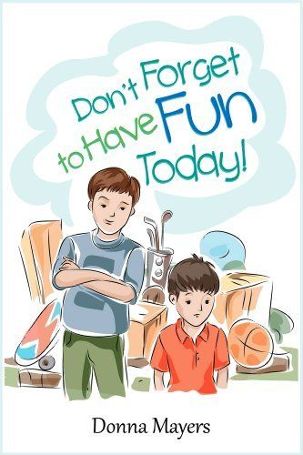 Don't Forget to Have Fun Today! by Donna Mayers, http://www.amazon.com/dp/B00A7GPJ8K/ref=cm_sw_r_pi_dp_9YW8qb0C6FMJ5