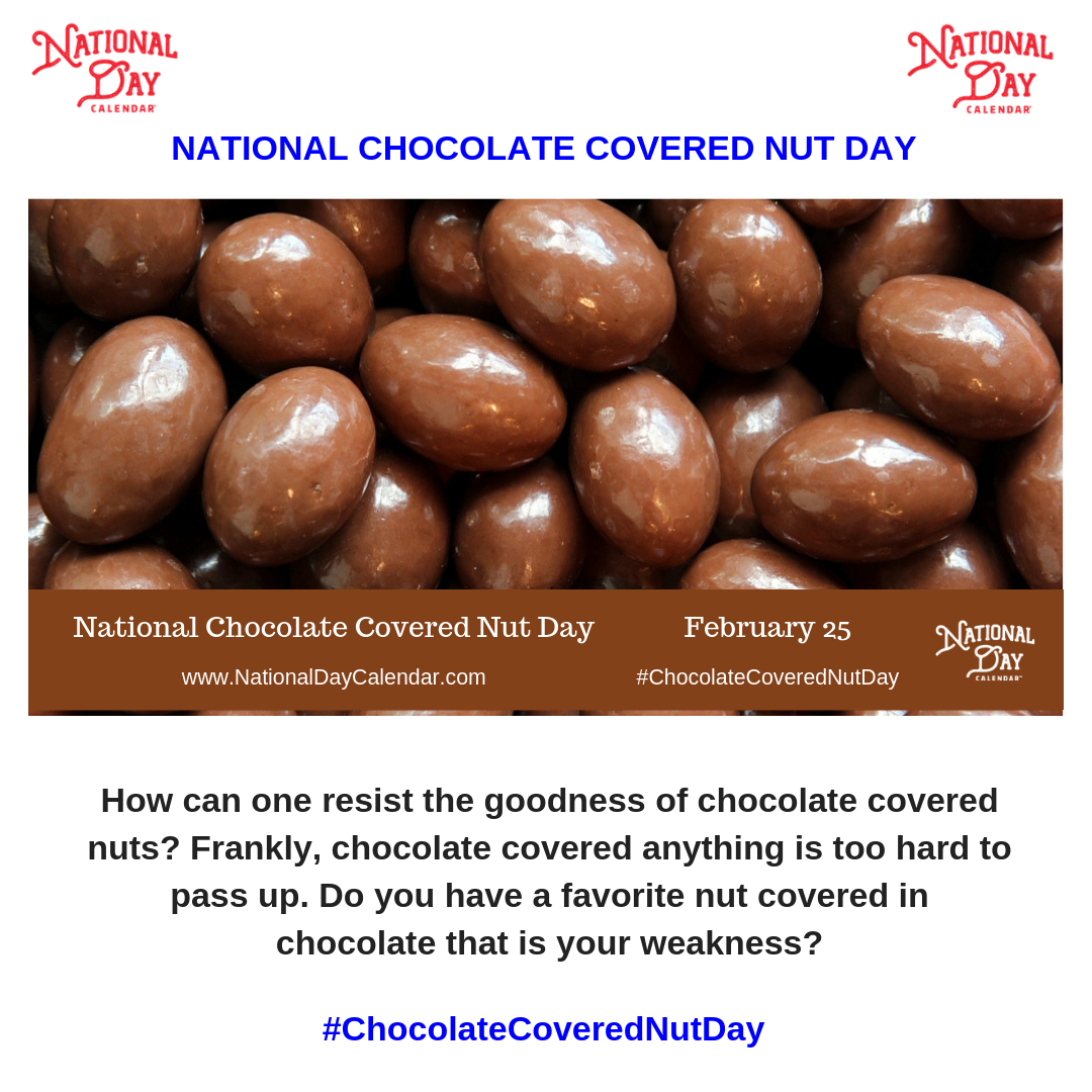 National Chocolate Covered Nut Day February 25 National Day Calendar Chocolate Covered Chocolate Day
