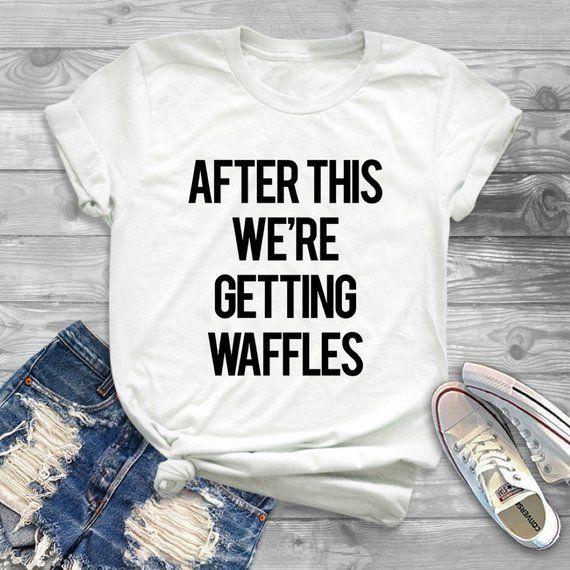 74db12a7 After this we're getting waffles tees funny quote women fashion tshirt lady  tumblr graphic tshirt wo