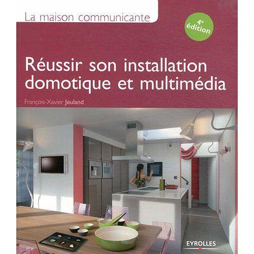 La Maison Communicante Reussir Son Installation Domotique Et Multimedia 4eme Edition Thuis Multimedia Boeken
