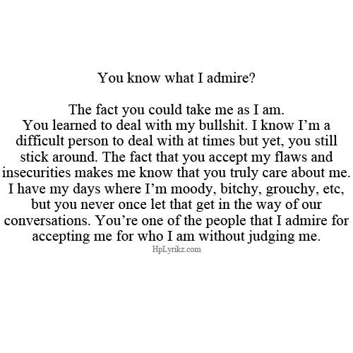 Friendship Quotes : You Know What I Admire? The Fact You Could Take Me As I Am. You Learned To Deal …
