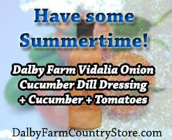 Cucumber Dill Tomato Salad: In a large bowl, mix 1/3 cup of all-natural Dalby Farm Cucumber Dill Salad Dressing, 2 large cucumbers sliced, 1 cup of sliced red onion and 2 large ripe tomatoes, cut into wedges. Toss and let stand at least 15 minutes before serving. Add salt and pepper as desired. The perfect addition to any meal!