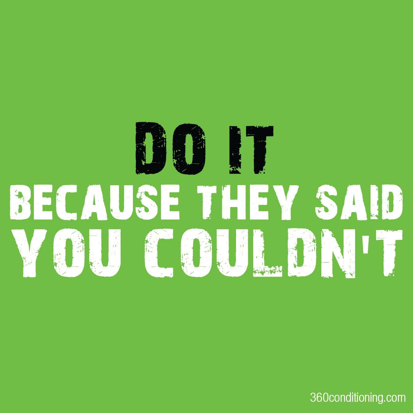 They Said What: DO IT BECAUSE THEY SAID YOU COULDN'T. #fitness #motivation